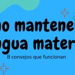 Consejos para mantener la lengua materna